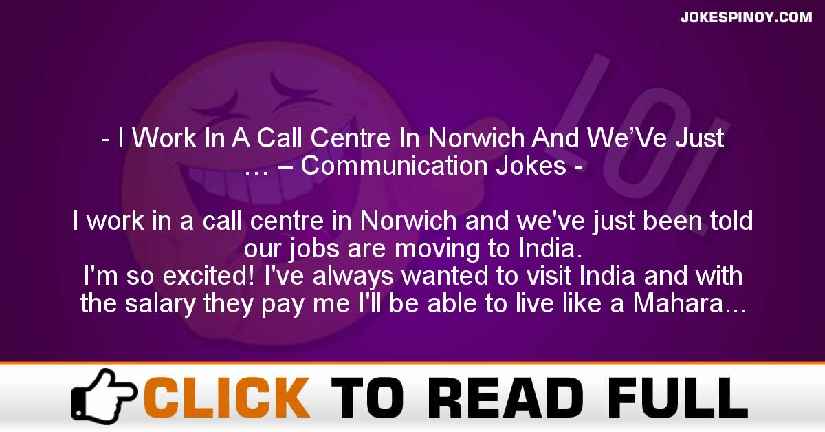 I Work In A Call Centre In Norwich And We'Ve Just … – Communication Jokes