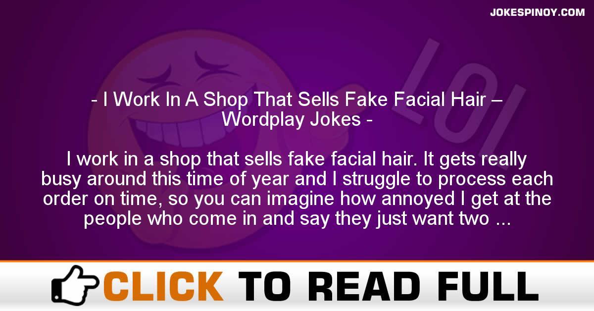 I Work In A Shop That Sells Fake Facial Hair – Wordplay Jokes
