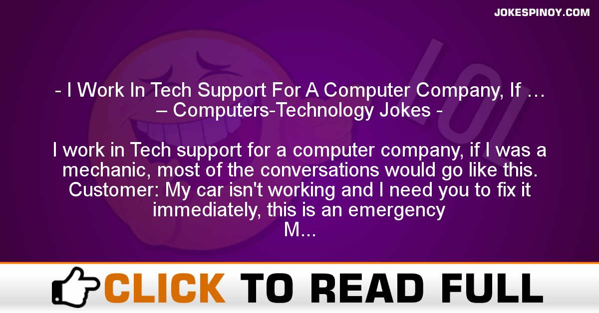 I Work In Tech Support For A Computer Company, If … – Computers-Technology Jokes