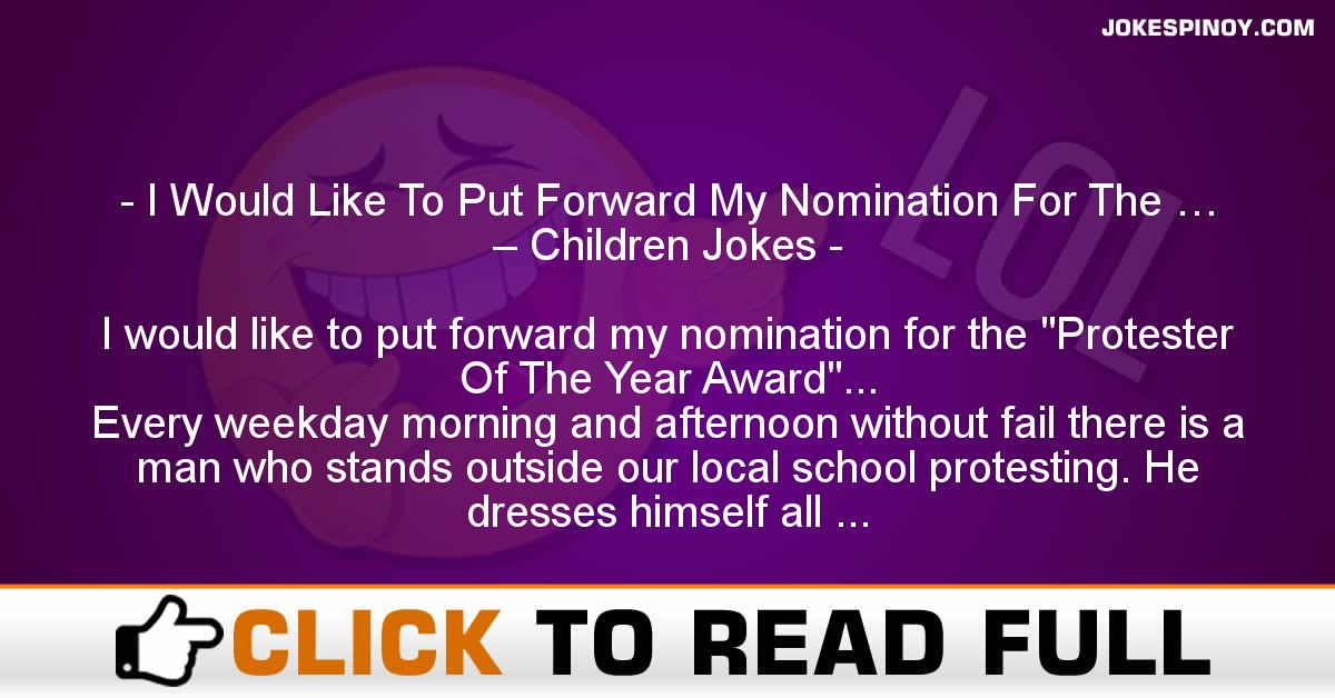 I Would Like To Put Forward My Nomination For The … – Children Jokes