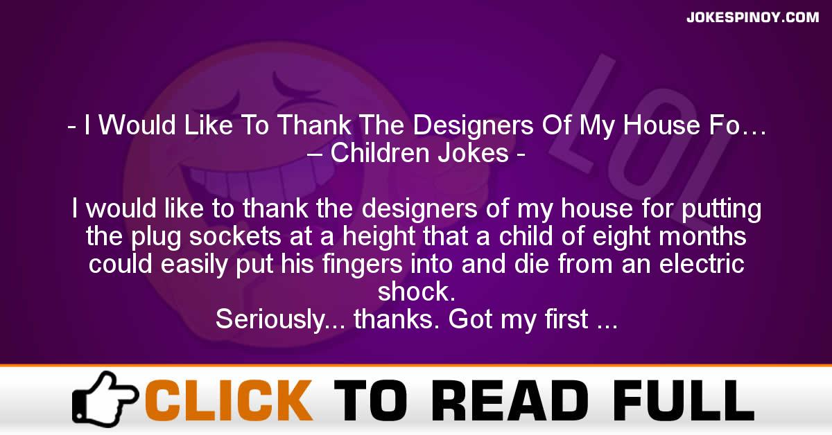 I Would Like To Thank The Designers Of My House Fo… – Children Jokes