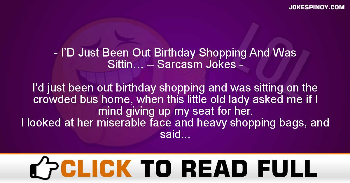 I'D Just Been Out Birthday Shopping And Was Sittin… – Sarcasm Jokes