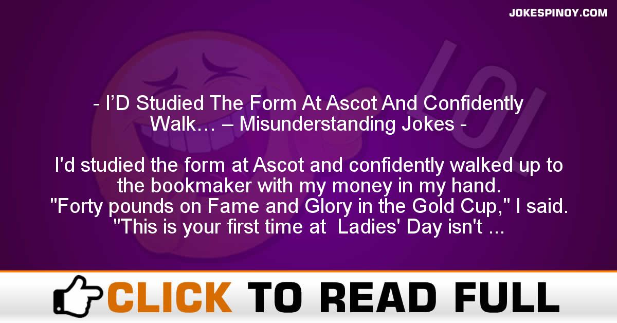 I'D Studied The Form At Ascot And Confidently Walk… – Misunderstanding Jokes