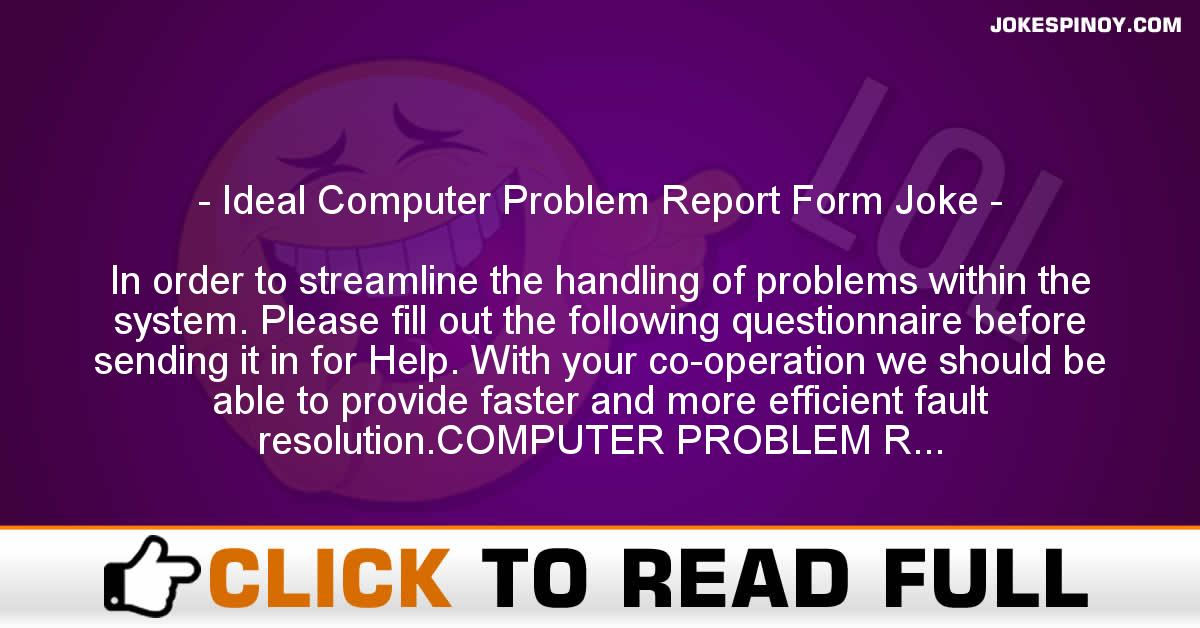 Ideal Computer Problem Report Form Joke