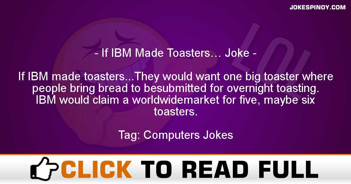 If IBM Made Toasters… Joke