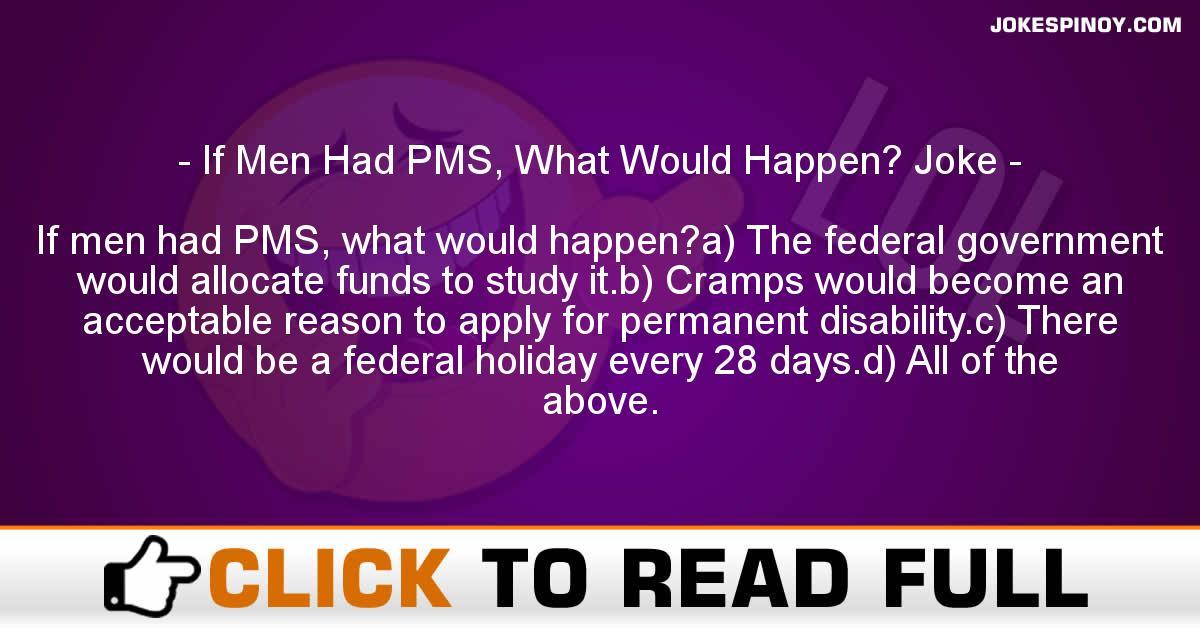 If Men Had PMS, What Would Happen? Joke