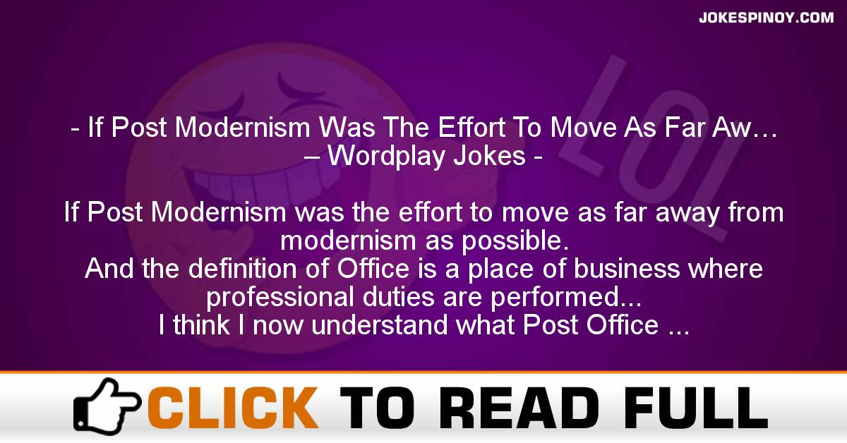 If Post Modernism Was The Effort To Move As Far Aw… – Wordplay Jokes