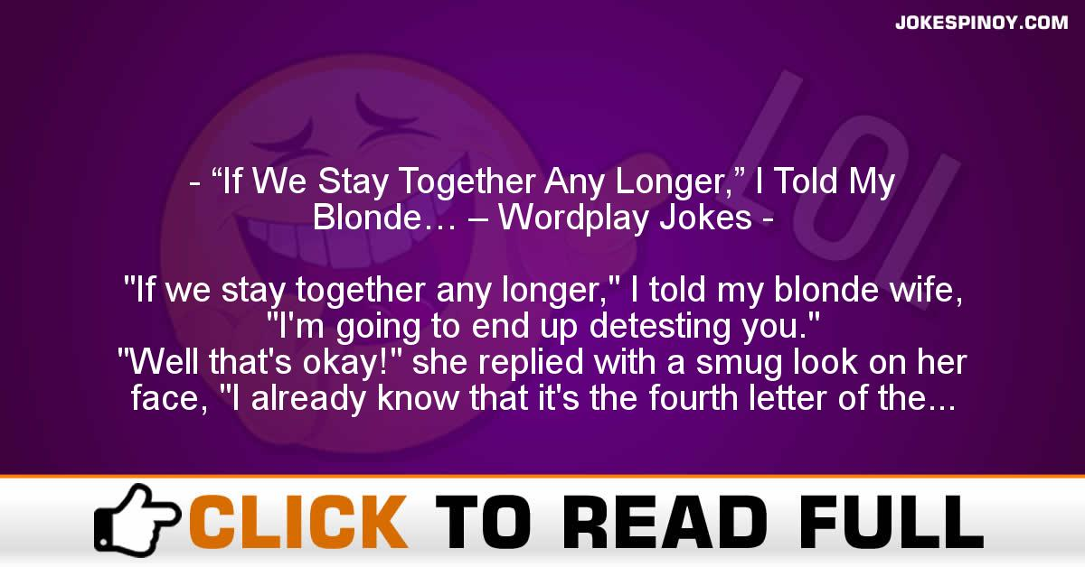 """If We Stay Together Any Longer,"" I Told My Blonde… – Wordplay Jokes"