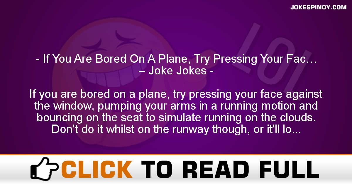 If You Are Bored On A Plane, Try Pressing Your Fac… – Joke Jokes