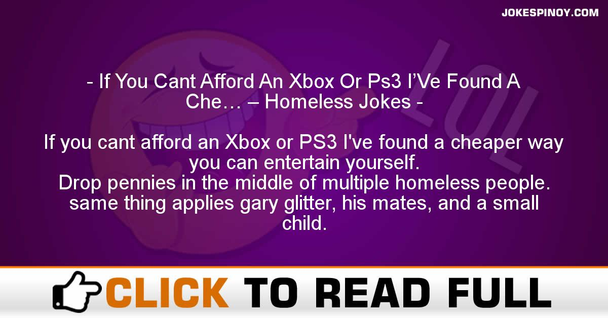 If You Cant Afford An Xbox Or Ps3 I'Ve Found A Che… – Homeless Jokes