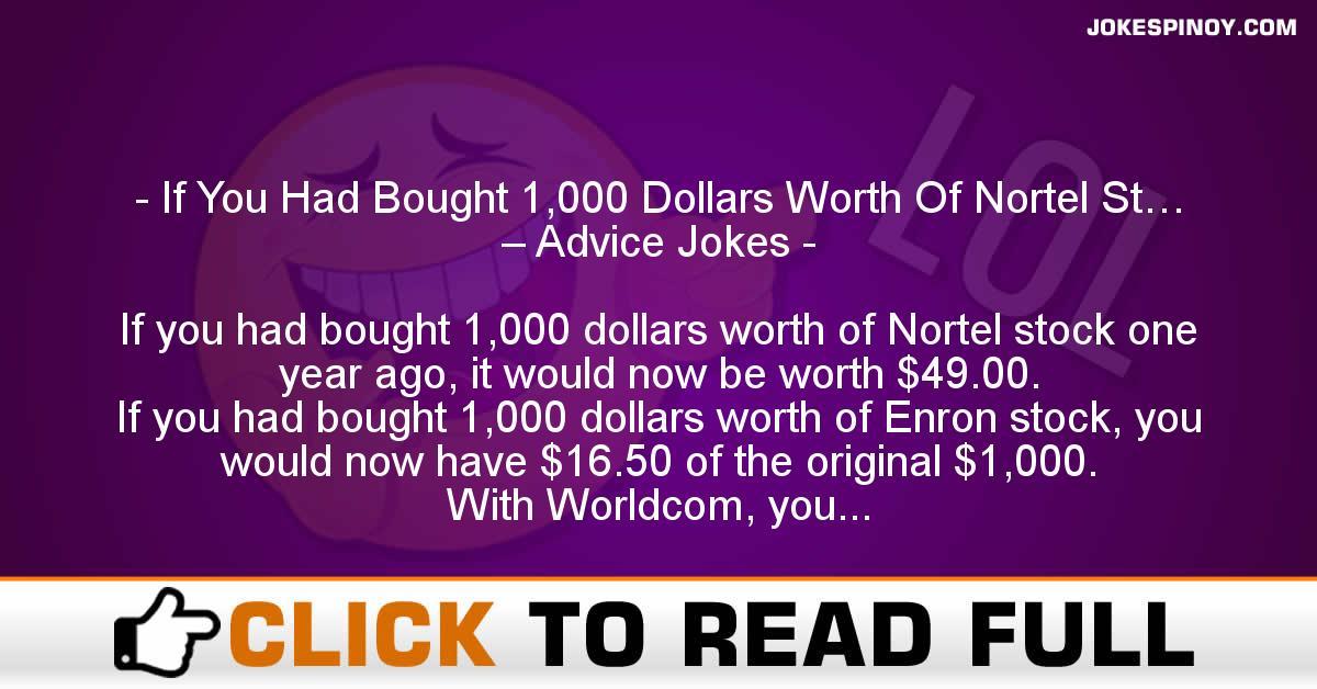 If You Had Bought 1,000 Dollars Worth Of Nortel St… – Advice Jokes