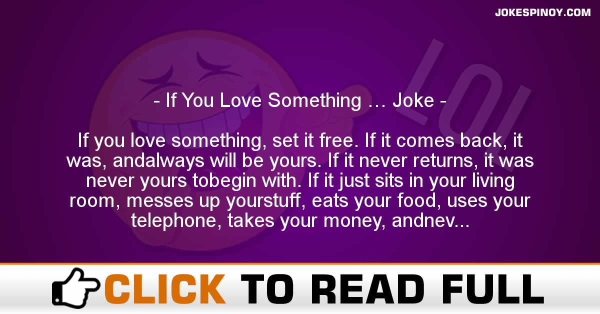 If You Love Something … Joke