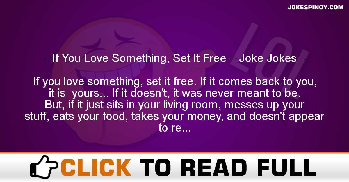 If You Love Something, Set It Free – Joke Jokes