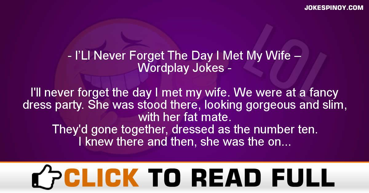 I'Ll Never Forget The Day I Met My Wife – Wordplay Jokes