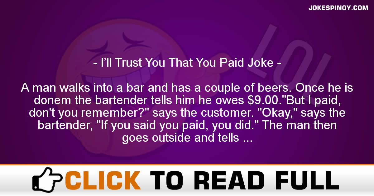 I'll Trust You That You Paid Joke