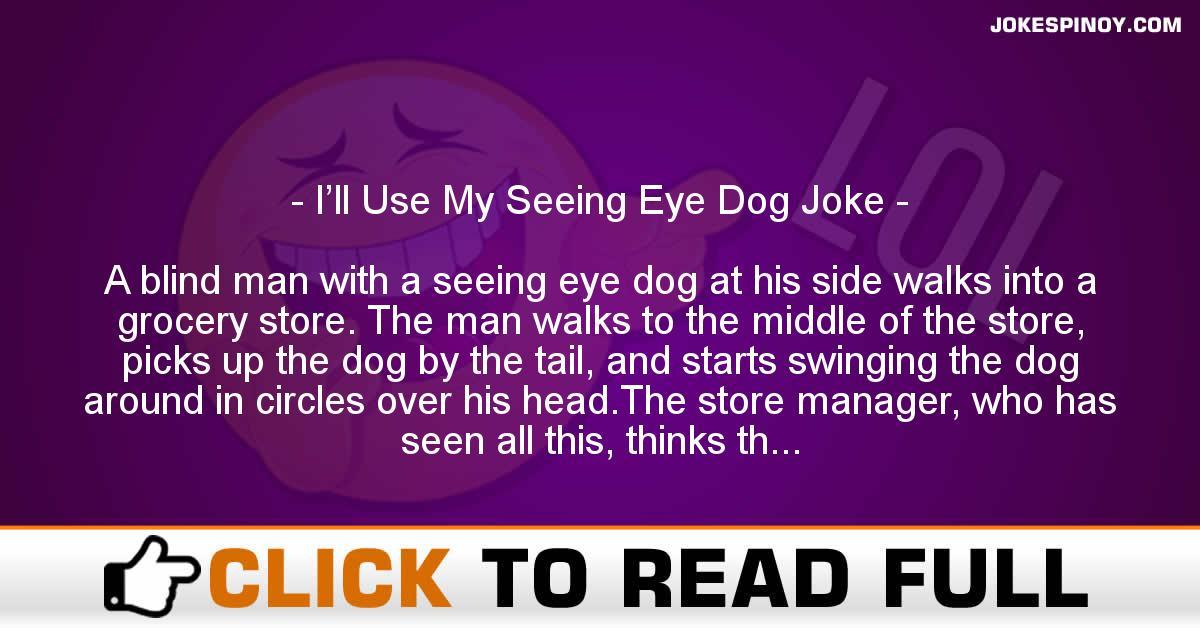 I'll Use My Seeing Eye Dog Joke