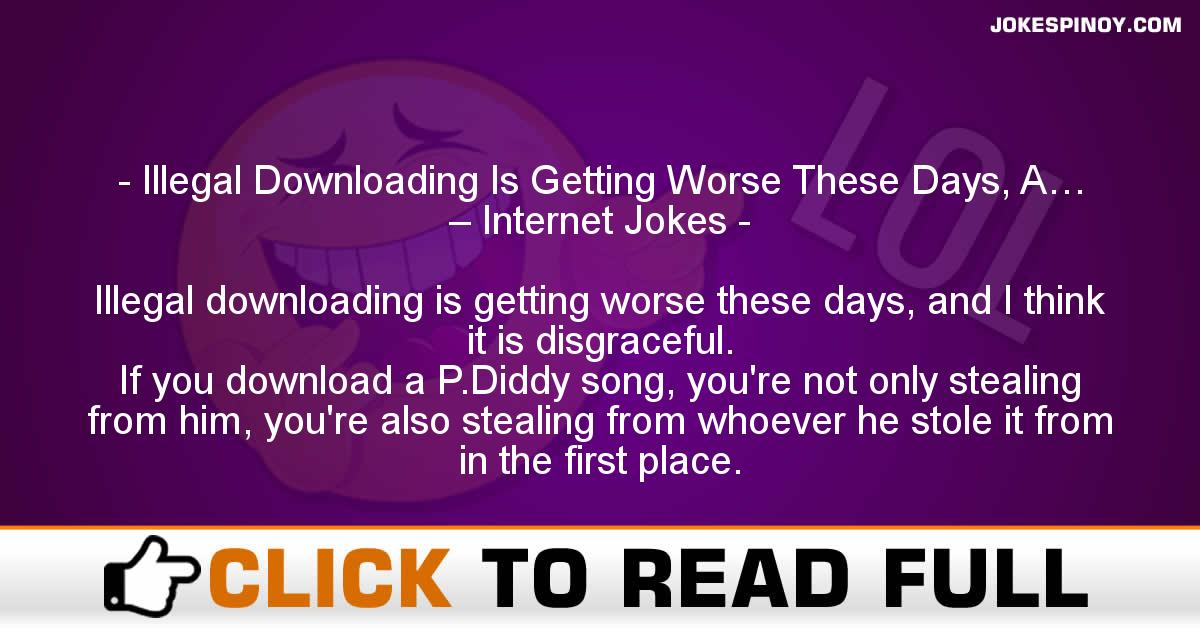 Illegal Downloading Is Getting Worse These Days, A… – Internet Jokes
