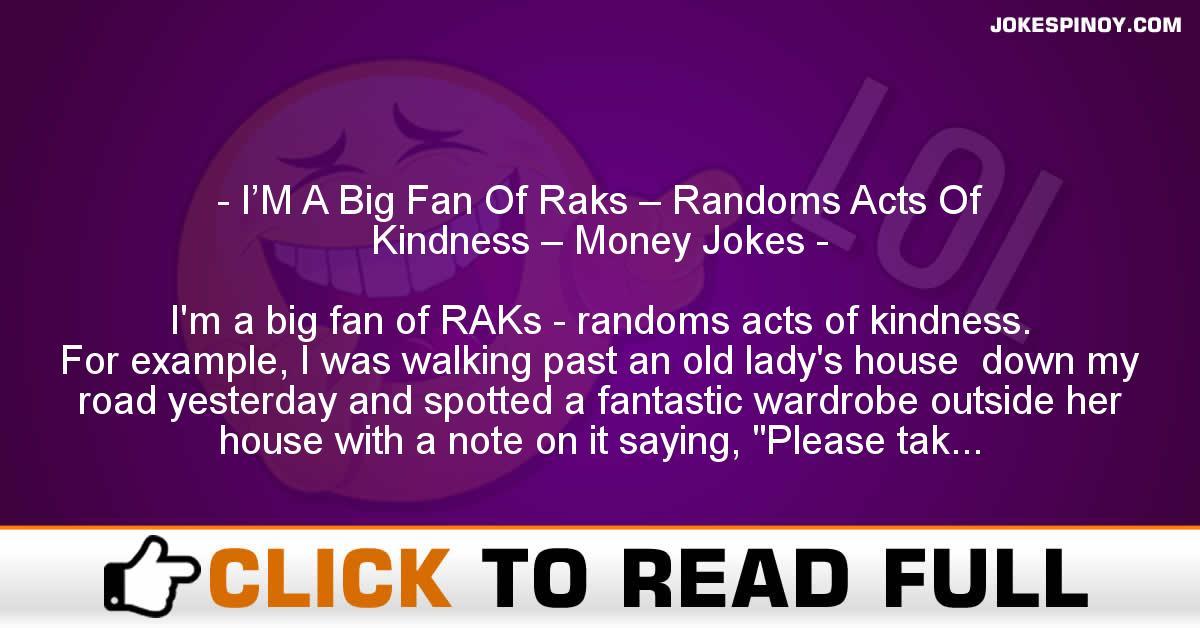 I'M A Big Fan Of Raks – Randoms Acts Of Kindness – Money Jokes