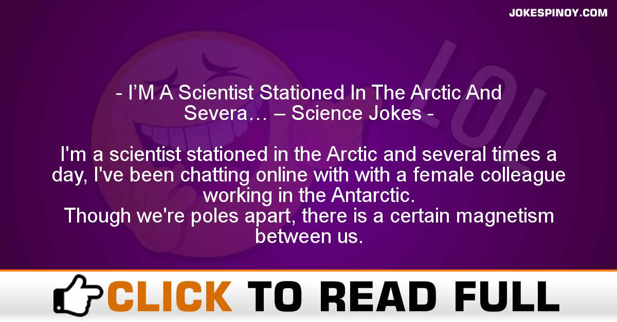 I'M A Scientist Stationed In The Arctic And Severa… – Science Jokes