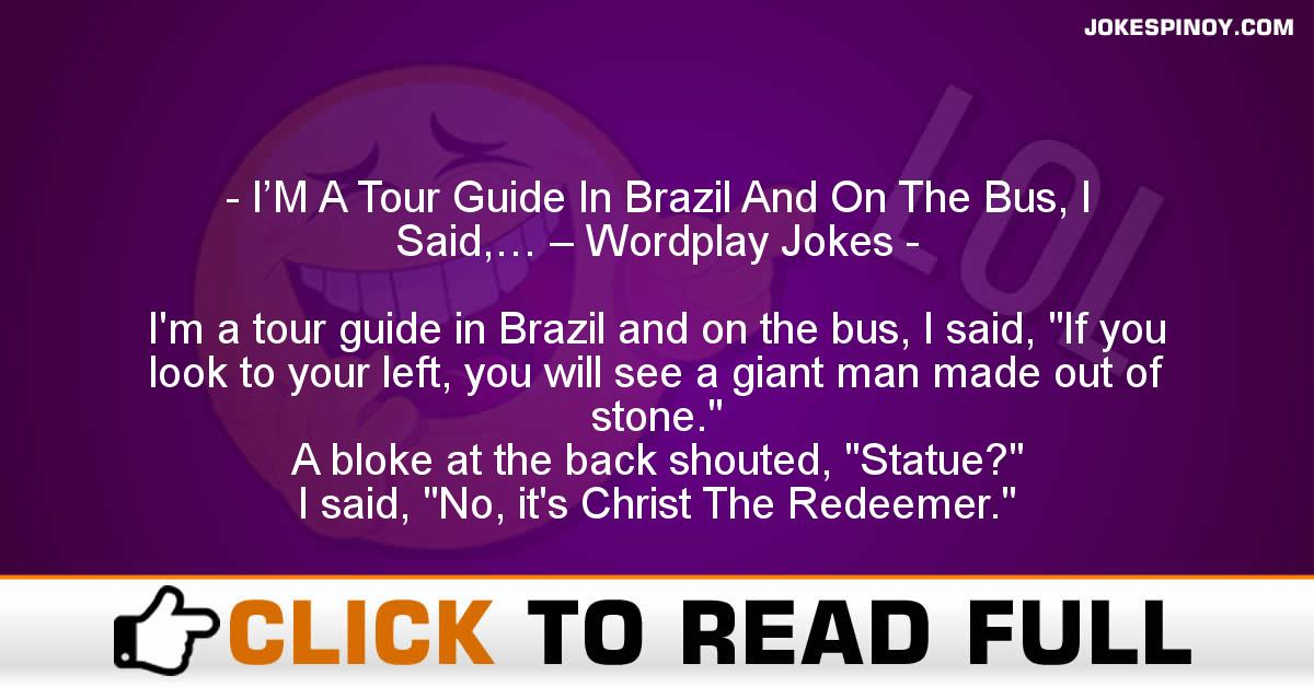 I'M A Tour Guide In Brazil And On The Bus, I Said,… – Wordplay Jokes