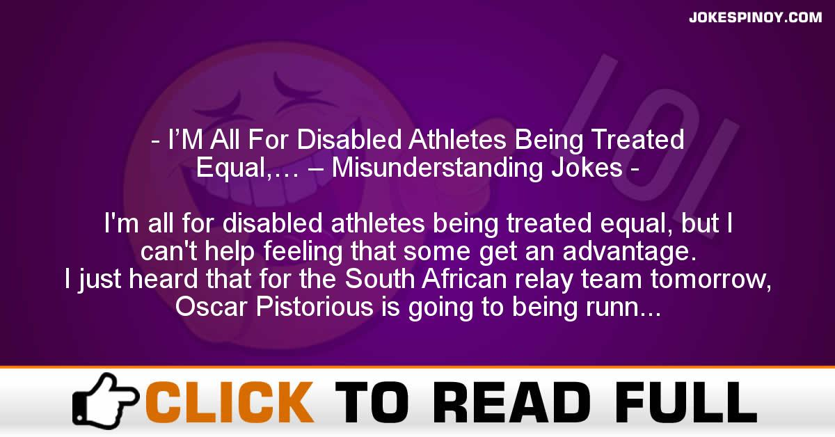 I'M All For Disabled Athletes Being Treated Equal,… – Misunderstanding Jokes