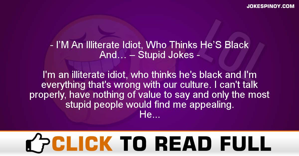 I'M An Illiterate Idiot, Who Thinks He'S Black And… – Stupid Jokes