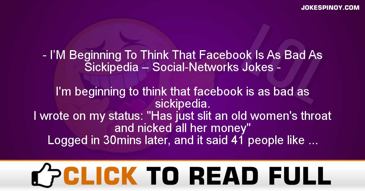 I'M Beginning To Think That Facebook Is As Bad As Sickipedia – Social-Networks Jokes