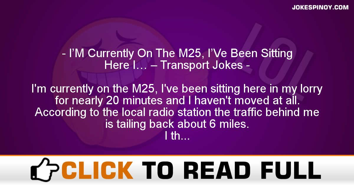 I'M Currently On The M25, I'Ve Been Sitting Here I… – Transport Jokes