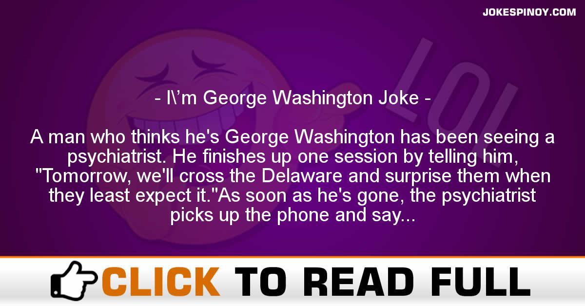 I\'m George Washington Joke