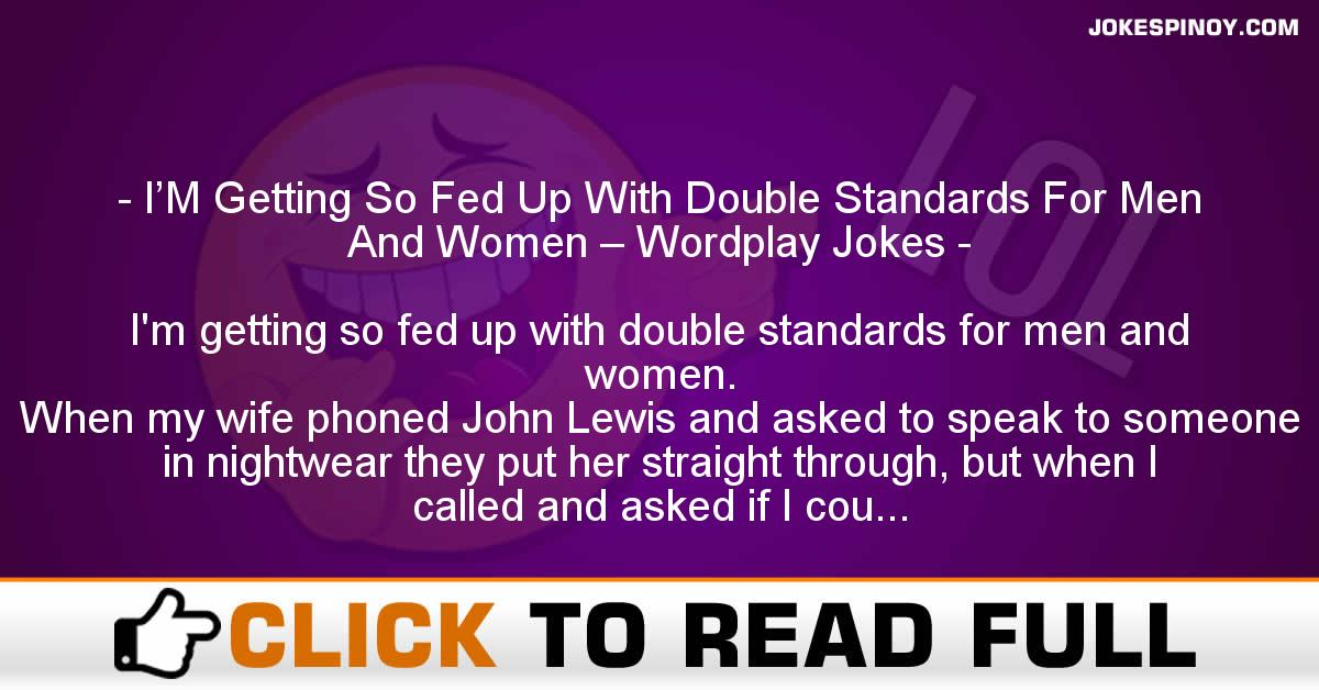 I'M Getting So Fed Up With Double Standards For Men And Women – Wordplay Jokes