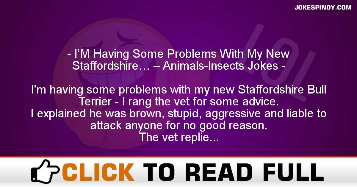 I'M Having Some Problems With My New Staffordshire… – Animals-Insects Jokes