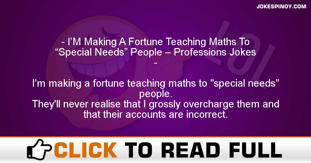 "I'M Making A Fortune Teaching Maths To ""Special Needs"" People – Professions Jokes"