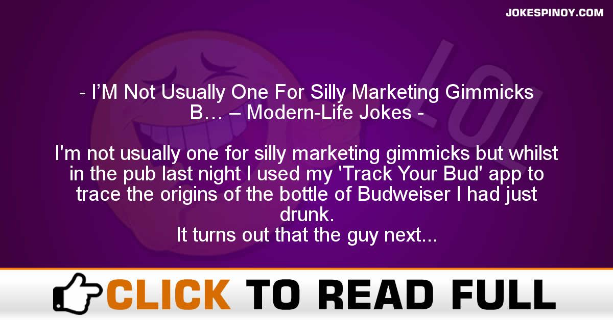 I'M Not Usually One For Silly Marketing Gimmicks B… – Modern-Life Jokes
