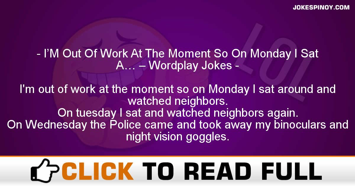 I'M Out Of Work At The Moment So On Monday I Sat A… – Wordplay Jokes