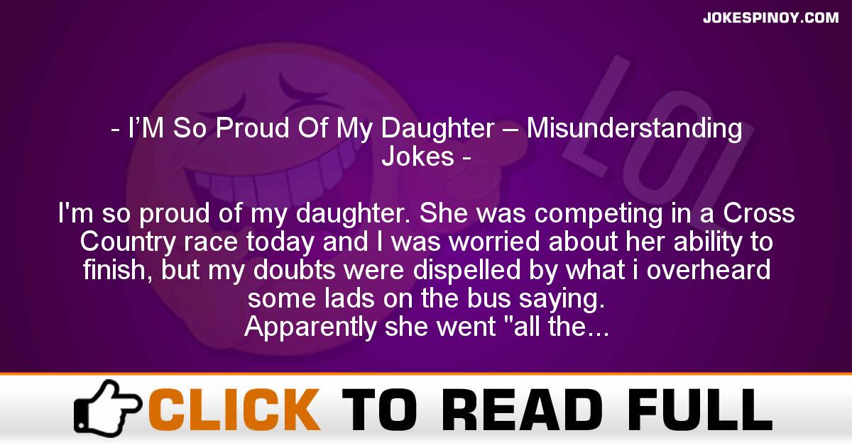 I'M So Proud Of My Daughter – Misunderstanding Jokes