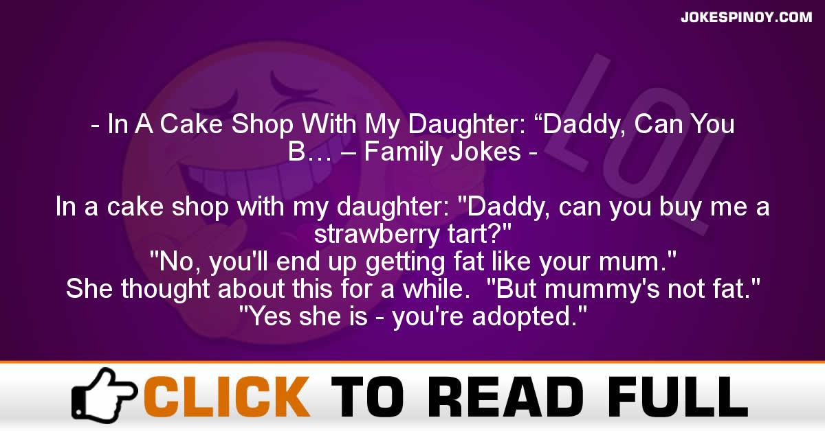 """In A Cake Shop With My Daughter: """"Daddy, Can You B… – Family Jokes"""