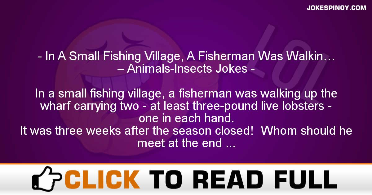 In A Small Fishing Village, A Fisherman Was Walkin… – Animals-Insects Jokes