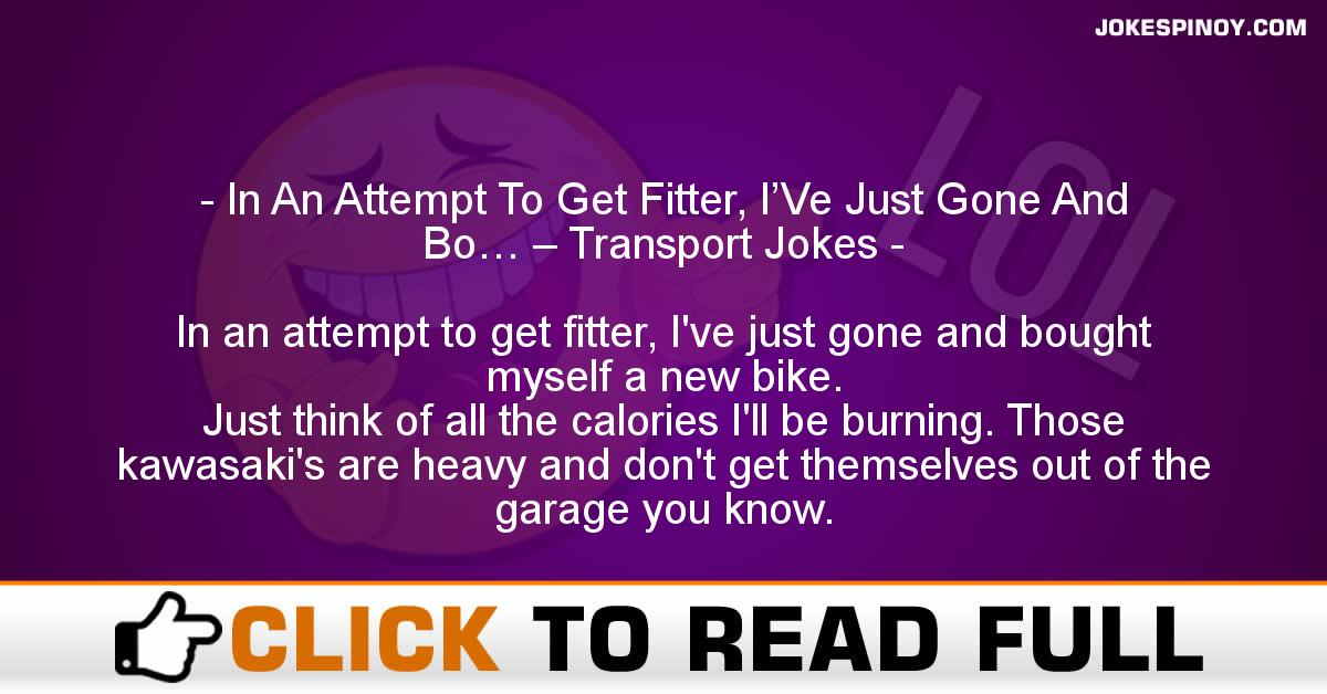 In An Attempt To Get Fitter, I'Ve Just Gone And Bo… – Transport Jokes