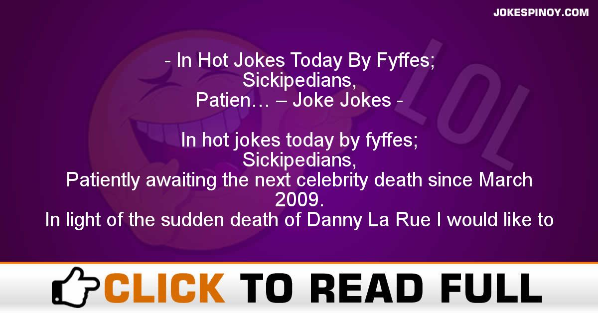 In Hot Jokes Today By Fyffes; Sickipedians, Patien… – Joke Jokes