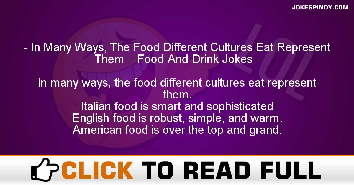 In Many Ways, The Food Different Cultures Eat Represent Them – Food-And-Drink Jokes