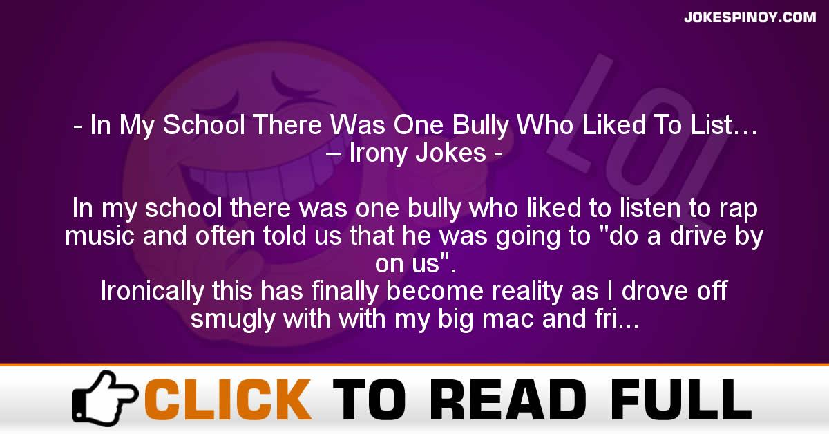 In My School There Was One Bully Who Liked To List… – Irony Jokes