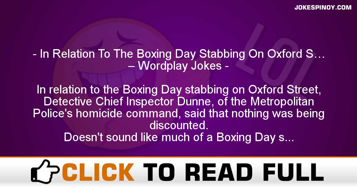 In Relation To The Boxing Day Stabbing On Oxford S… – Wordplay Jokes