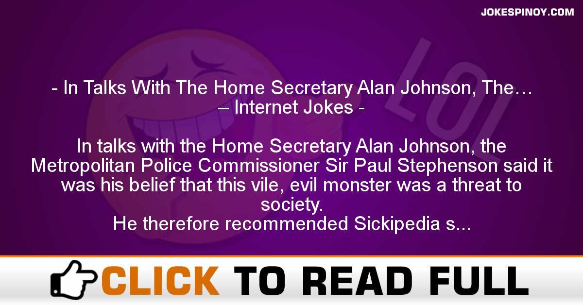 In Talks With The Home Secretary Alan Johnson, The… – Internet Jokes