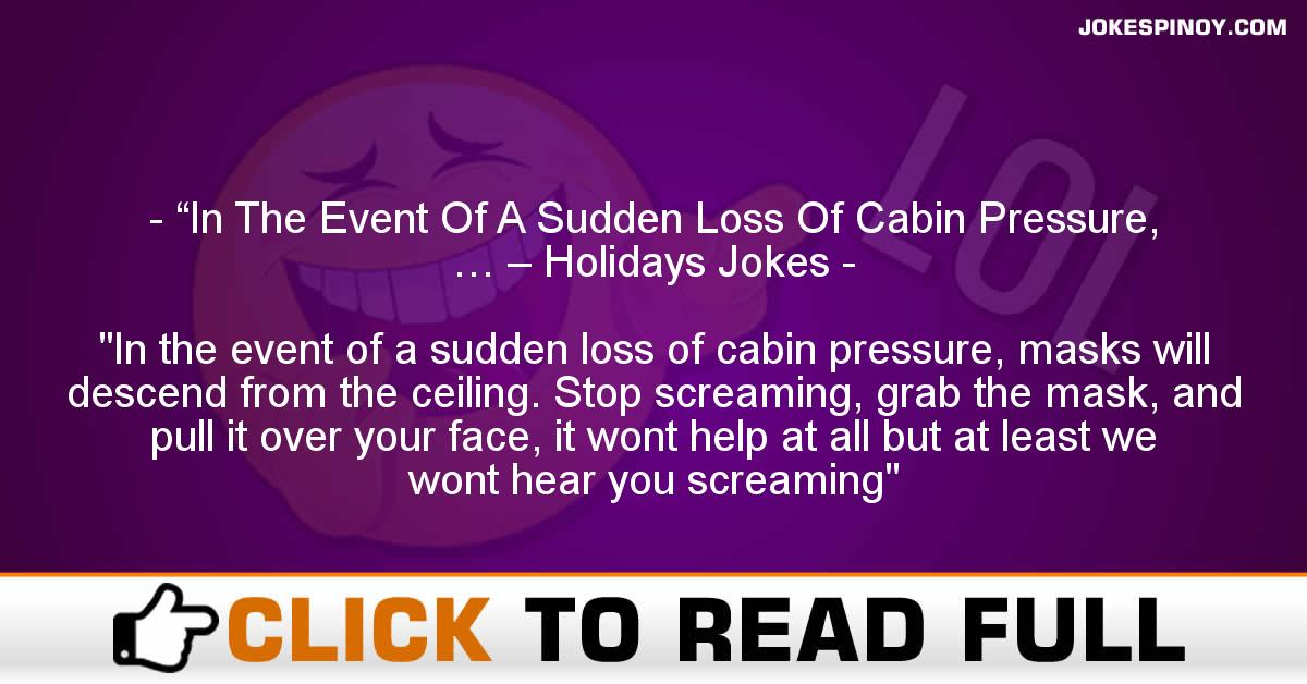"""""""In The Event Of A Sudden Loss Of Cabin Pressure, … – Holidays Jokes"""