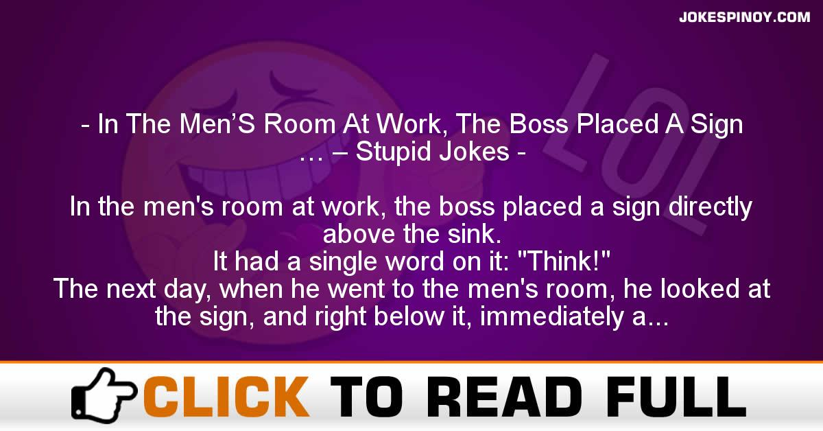 In The Men'S Room At Work, The Boss Placed A Sign … – Stupid Jokes