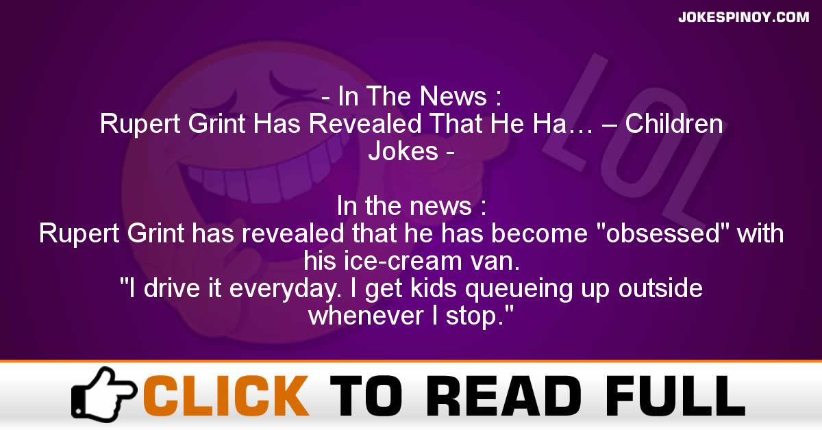 In The News : Rupert Grint Has Revealed That He Ha… – Children Jokes