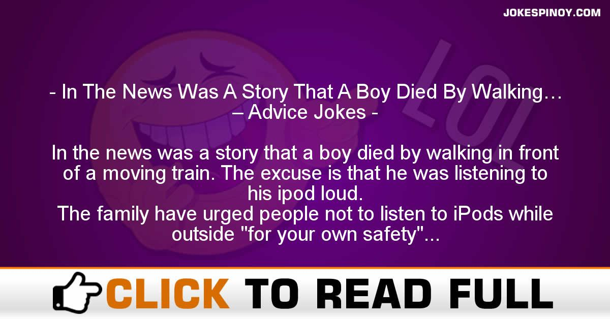 In The News Was A Story That A Boy Died By Walking… – Advice Jokes