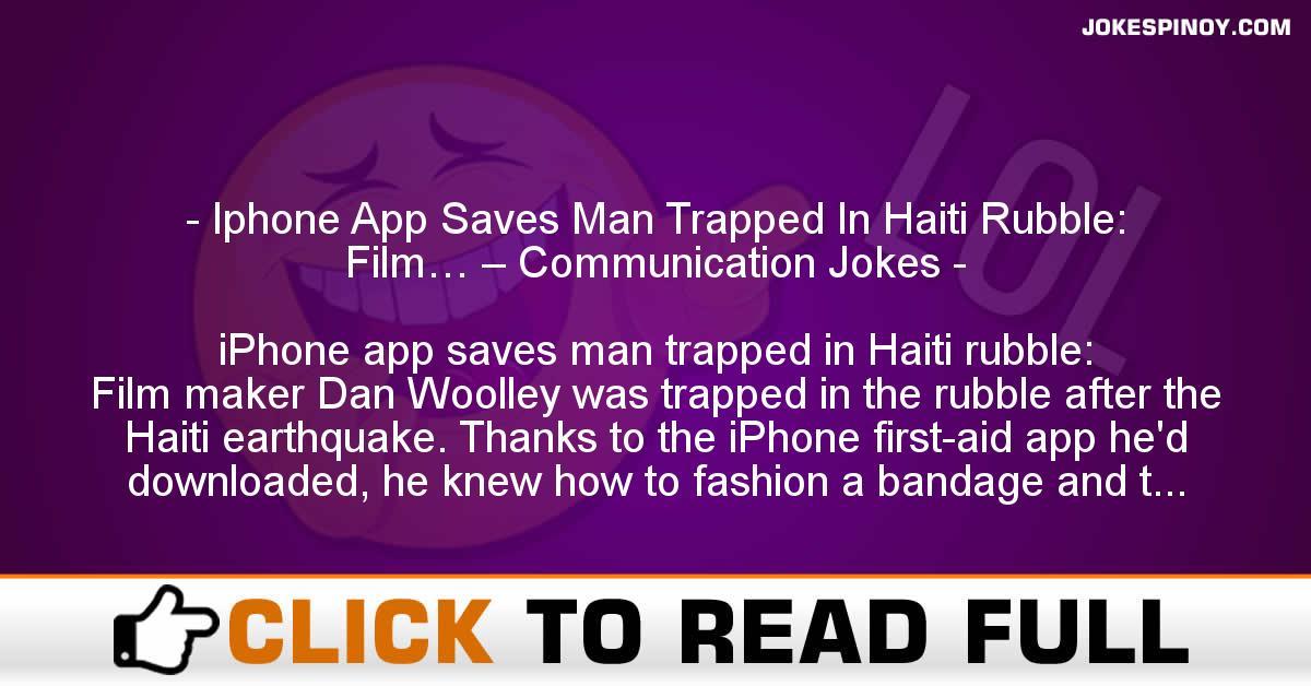 Iphone App Saves Man Trapped In Haiti Rubble: Film… – Communication Jokes
