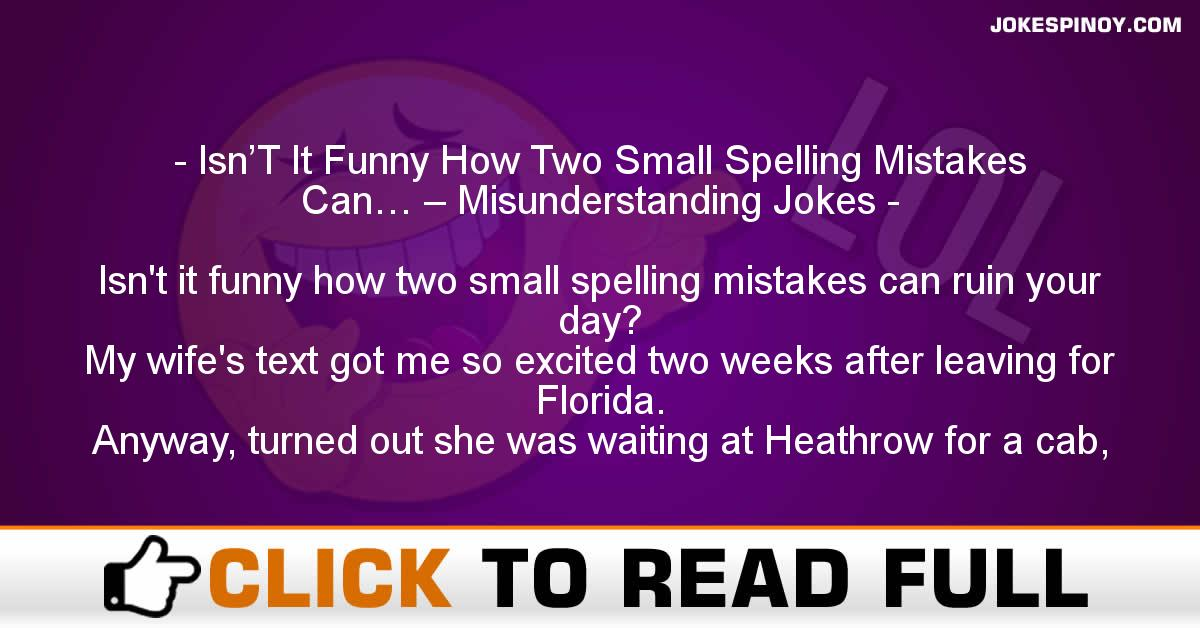 Isn'T It Funny How Two Small Spelling Mistakes Can… – Misunderstanding Jokes