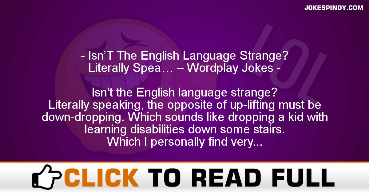 Isn'T The English Language Strange? Literally Spea… – Wordplay Jokes